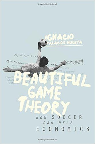 Beautiful game theory : how soccer can help economics / Ignacio Palacios-Huerta