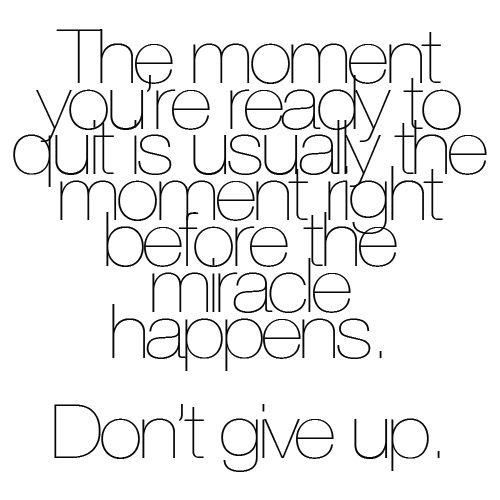 This is so true. Never give up always ouch further live life