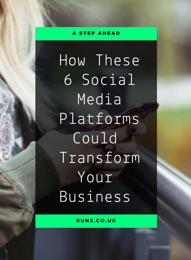 How These 6 Social Media Platforms Could Transform Your Business | Social Media Marketing | Content Marketing Tips