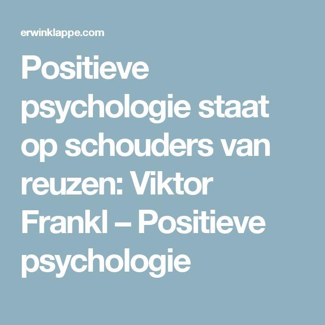 Positieve psychologie staat op schouders van reuzen: Viktor Frankl – Positieve psychologie