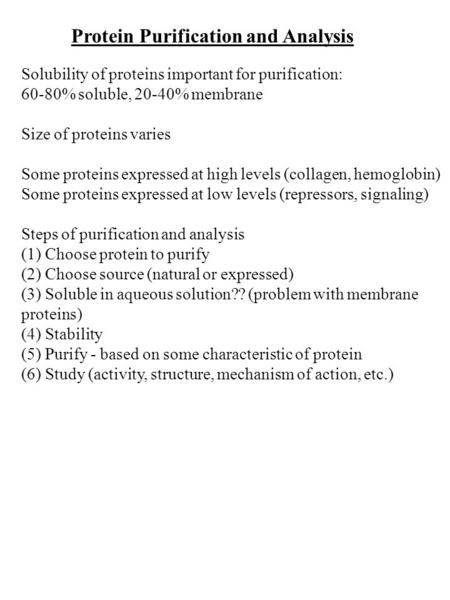 Protein Purification and Analysis Solubility of proteins important for purification: 60-80% soluble, 20-40% membrane Size of proteins varies Some proteins.>