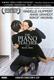 La pianiste, The Piano Teatcher, 2001  Director:  Michael Haneke  Writers:  Michael Haneke, Elfriede Jelinek (novel)  Stars:  Isabelle Huppert, Annie Girardot and Benoît Magimel