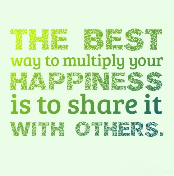 The Best way to multiply your happiness is to share it with others.