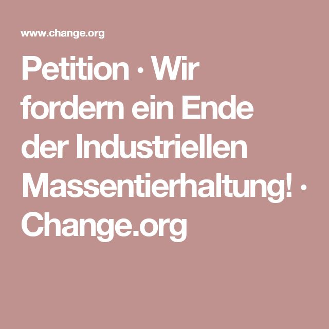 Petition · Wir fordern ein Ende der Industriellen Massentierhaltung! · Change.org