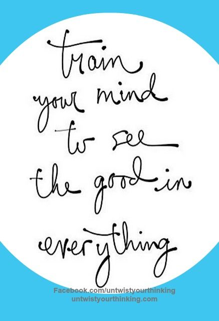 Train your mind to find the good! #keepPositive #gratitude