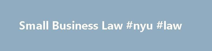 Small Business Law #nyu #law http://laws.nef2.com/2017/05/15/small-business-law-nyu-law/  #business laws # Small Business Law Starting and running a small business requires a very broad skill set and nerves of steel. It's not for everyone, and even successful entrepreneurs encounter failure from time to time. In order to help you stay ahead of the curve, FindLaw's Small Business Law section covers everything from obtaining financing and hiring employees, to choosing the right insurance…