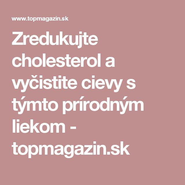 Zredukujte cholesterol a vyčistite cievy s týmto prírodným liekom - topmagazin.sk