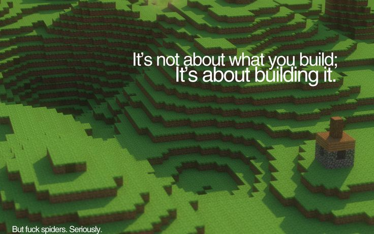 It's not about what you build. #minecraft #wallpaper #fuckspiders