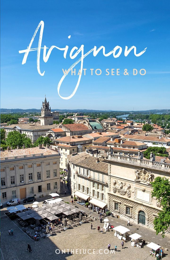 What To See And Do In Avignon South Of France France Travel