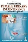 Understanding Female Urinary Incontinence and Master Management by Prakash Trivedi Ajay Rane Paper Back