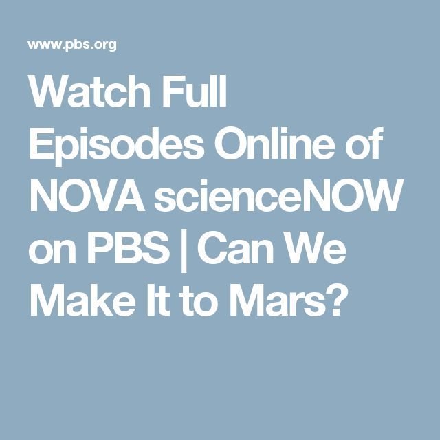 Watch Full Episodes Online of NOVA scienceNOW on PBS | Can We Make It to Mars?
