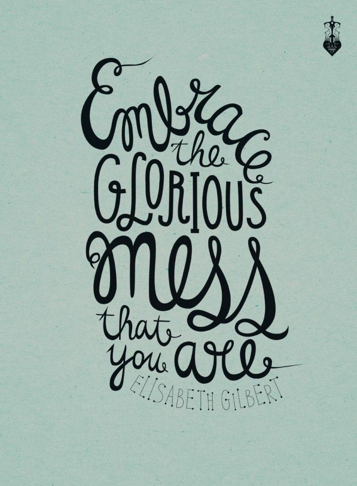"zazdesign graphic lab   zazdesign art ""Embrace the glorious mess"" quote."