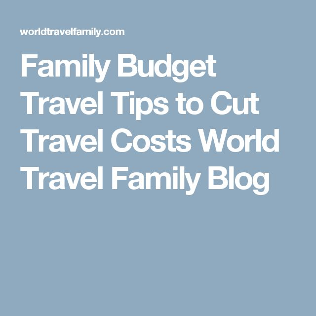 Family Budget Travel Tips to Cut Travel Costs World Travel Family Blog
