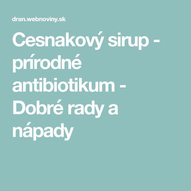 Cesnakový sirup - prírodné antibiotikum - Dobré rady a nápady