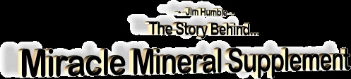 Study:  Jim Humble - The Story Behind Miracle Mineral Supplement