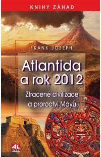 Atlantida a rok 2012 - Ztracené civilizace a proroctví Mayů #alpress #knihy #záhady #atlantida #mayové #2012