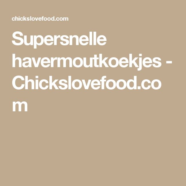 Supersnelle havermoutkoekjes - Chickslovefood.com