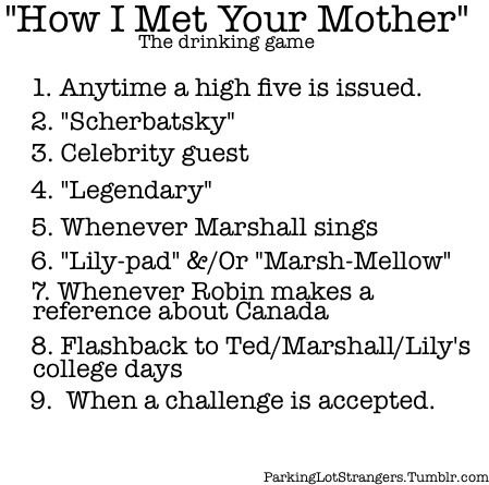 How I Met Your Mother.....If only I still drank