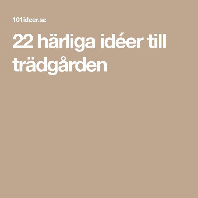 22 härliga idéer till trädgården