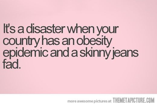 It's a disaster…Amen, Obesity Epidemic Funny, Skinny Jeans, America, At Walmart, Too Funny, So True, So Funny, True Stories