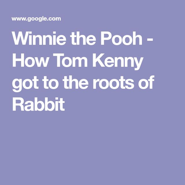 Winnie the Pooh - How Tom Kenny got to the roots of Rabbit