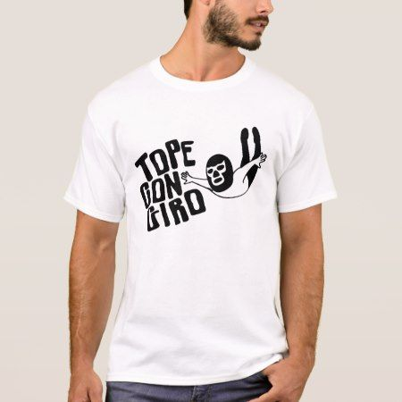 TOPE CON GIRO T-Shirt - click to get yours right now!