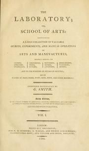 The laboratory, or, School of arts : containing a large collection of valuable secrets, experiments, and manual operations in arts and manufactures ... : Smith, Godfrey, 18th cent : Free Download & Streaming : Internet Archive