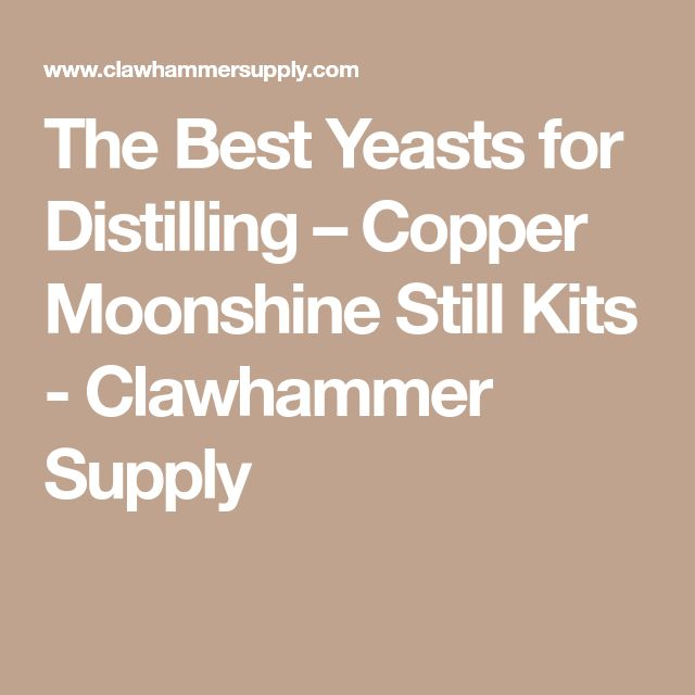 The Best Yeasts for Distilling – Copper Moonshine Still Kits - Clawhammer Supply