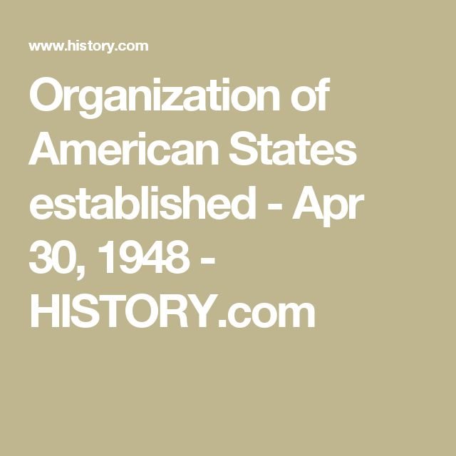 Organization of American States established - Apr 30, 1948 - HISTORY.com