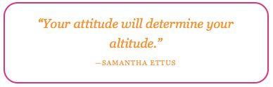 """Your attitude will determine your altitude."""