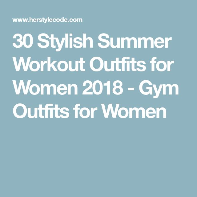 30 Stylish Summer Workout Outfits for Women 2018 - Gym Outfits for Women