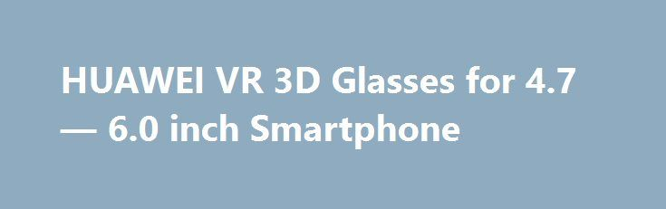 HUAWEI VR 3D Glasses for 4.7 — 6.0 inch Smartphone HUAWEI VR 3D Glasses for 4.7 — 6.0 inch Smartphone Promo codes for Gearbest: http://lyvi.ru/buy_goods/huawei-vr-3d-glasses-for-4-7-6-0-inch-smartphone/ {{AutoHashTags}}