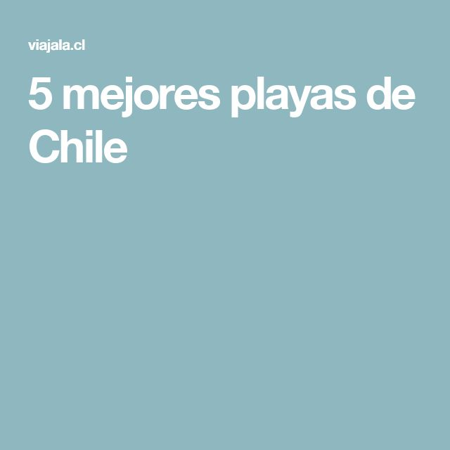 5 mejores playas de Chile