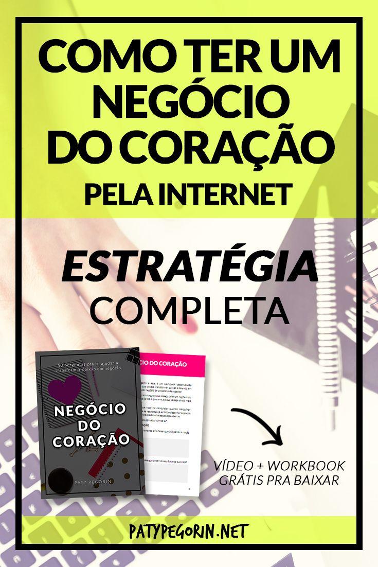 Como ter um negócio do coração pela Internet Vídeo + Workbook pra baixar em: http://www.patypegorin.net/negocio-pela-internet