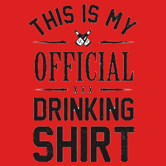 OFFICIAL DRINKING SHIRT.  THIS DESIGN AVAILABLE ON T-SHIRT, PHONE CASE, STICKER, AND 20 OTHER PRODUCTS. CHECK THEM OUT.
