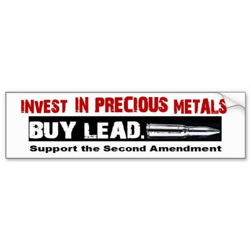 Pro gun invest in precious metals buy lead bumper sticker