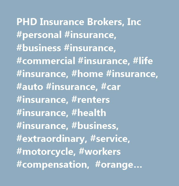 PHD Insurance Brokers, Inc #personal #insurance, #business #insurance, #commercial #insurance, #life #insurance, #home #insurance, #auto #insurance, #car #insurance, #renters #insurance, #health #insurance, #business, #extraordinary, #service, #motorcycle, #workers #compensation, #orange #county, #los #angeles, #inland #empire, #palm #desert, #clients, #protection #team, #professionals, #coverage, #quote, #phd #insurance #brokers, #company, #garden #grove, #culver #city, #red #hot #club…