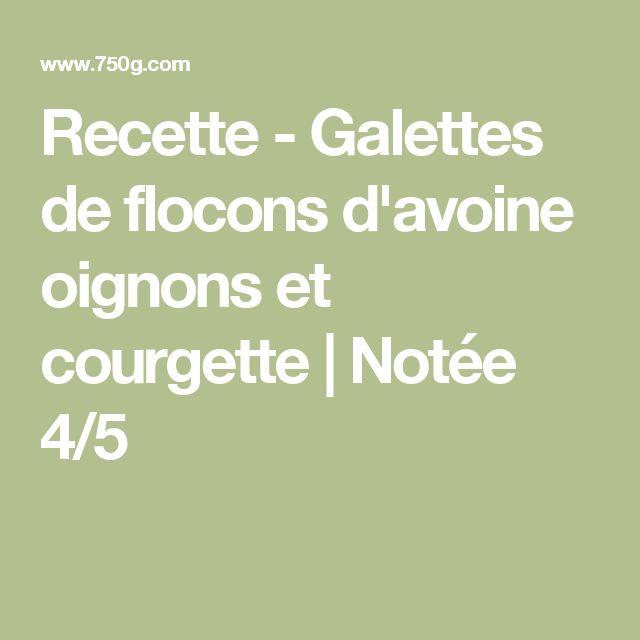 Recette - Galettes de flocons d'avoine oignons et courgette | Notée 4/5