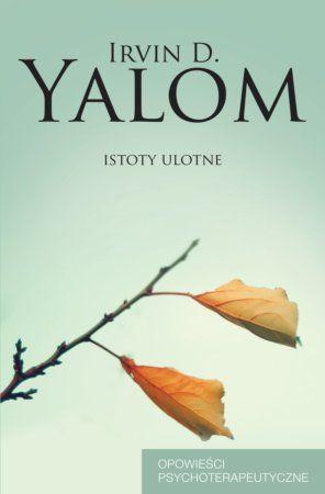 """Irvin D. Yalom, """"Istoty ulotne"""", przeł. Paweł Luboński, Czarna Owca, Warszawa 2015. 180 stron"""