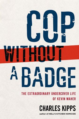 Cop Without a Badge: The Extraordinary Undercover Life of Kevin Maher by Charles Kipps,http://www.amazon.com/dp/1439177112/ref=cm_sw_r_pi_dp_XRCosb1CHHTQ09M1