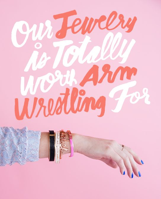 typography | our jewelry is totally worth arm wrestling for | ban.do