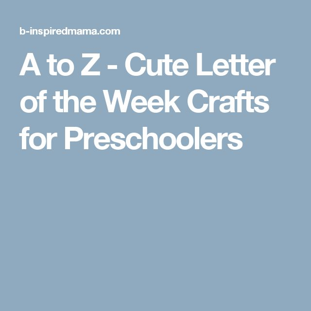 A to Z - Cute Letter of the Week Crafts for Preschoolers