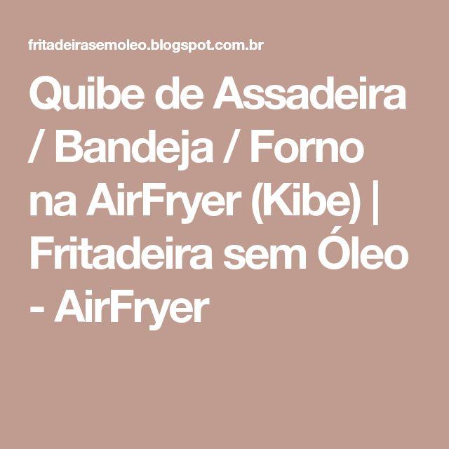 Quibe de Assadeira / Bandeja / Forno na AirFryer (Kibe) | Fritadeira sem Óleo - AirFryer