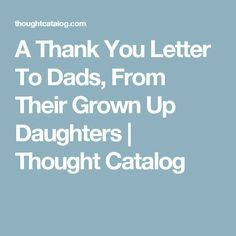 A Thank You Letter To Dads, From Their Grown Up Daughters   Thought Catalog