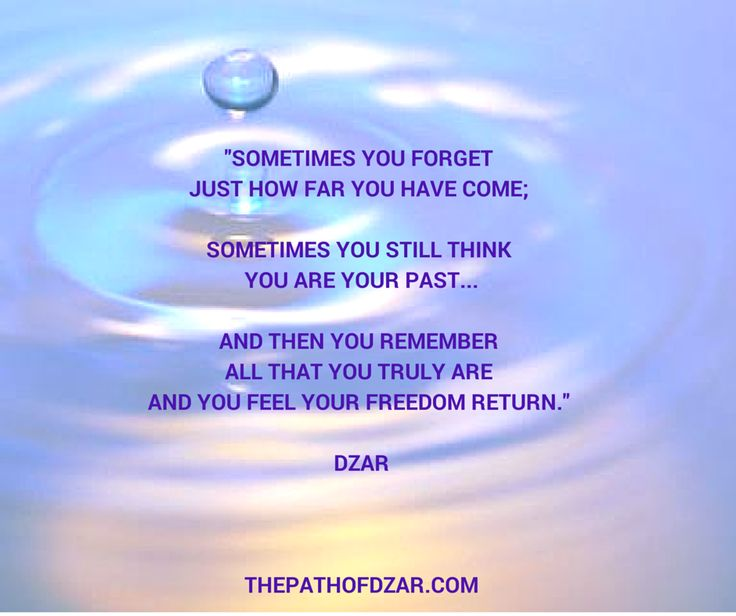 """Sometimes you forget just how far you have come; sometimes you still think you are your past and then you remember all that you truly are and you feel your freedom return."" DZAR  #freedom #thepathofdzar  http://www.thepathofdzar.com"