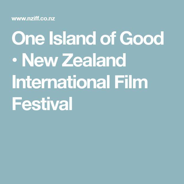 One Island of Good • New Zealand International Film Festival