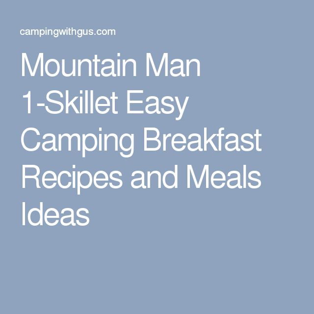 Mountain Man 1-Skillet Easy Camping Breakfast Recipes and Meals Ideas