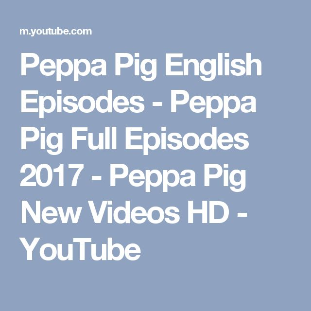 Peppa Pig English Episodes - Peppa Pig Full Episodes 2017 - Peppa Pig New Videos HD - YouTube