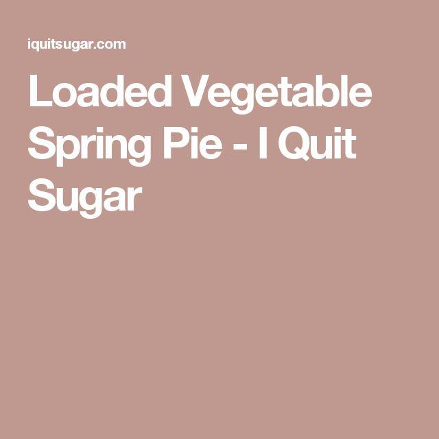 Loaded Vegetable Spring Pie - I Quit Sugar
