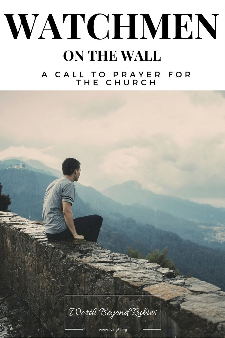 Watchmen On The Wall - A Call To Prayer For the Church http://www.living31.org/watchmen
